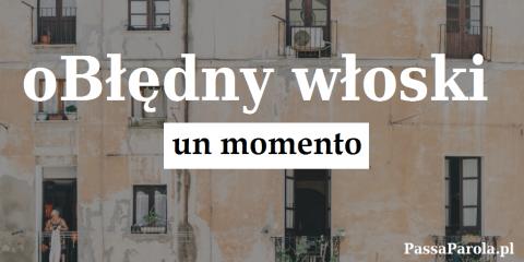 oBłędny włoski #2 un momento